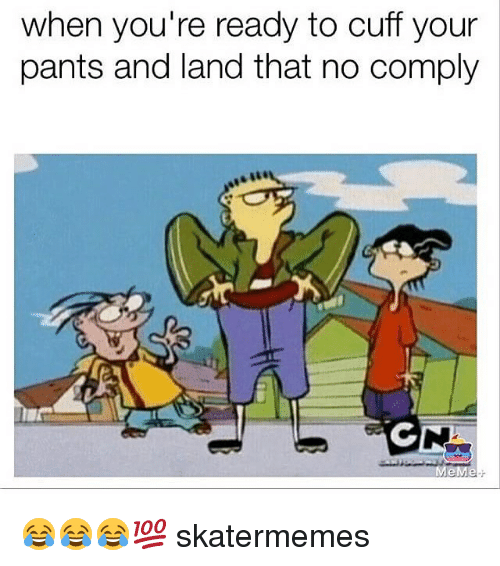 Pantsing: when you're ready to cuff your  pants and land that no comply 😂😂😂💯 skatermemes
