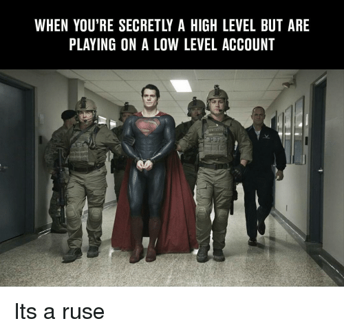 ruse: WHEN YOU'RE SECRETLY A HIGH LEVEL BUT ARE  PLAYING ON A LOW LEVEL ACCOUNT  曌 Its a ruse