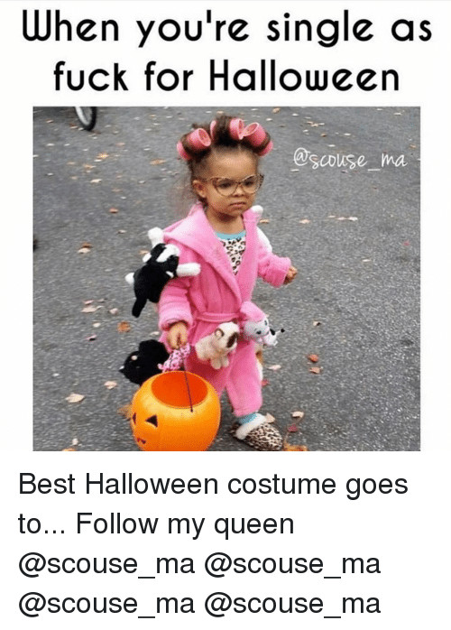 Halloween, Memes, and Queen: When you're single as  fuck for Halloween  @scouse m Best Halloween costume goes to... Follow my queen @scouse_ma @scouse_ma @scouse_ma @scouse_ma