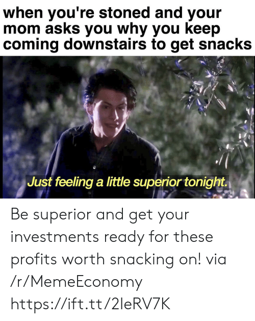 Profits: when you're stoned and your  mom asks you why you keep  coming downstairs to get snacks  Just feeling a little superior tonight Be superior and get your investments ready for these profits worth snacking on! via /r/MemeEconomy https://ift.tt/2IeRV7K