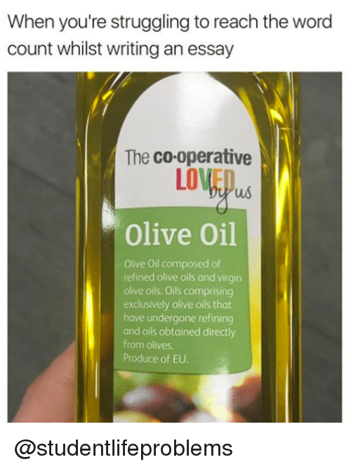 Tumblr, Virgin, and Http: When you're struggling to reach the word  count whilst writing an essay  The co-operative  LOVEO  Olive Oil  Olive Oil composed of  refined olive oils and virgin  olive oils. Oils comprising  exclusively olive oils that  have undergone refining  and oils obtained directly  from olives  Produce of EU. @studentlifeproblems