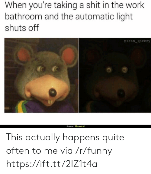 Memedroid: When you're taking a shit in the work  bathroom and the automatic light  shuts off  sean speezy  Gustapo | Memedroid This actually happens quite often to me via /r/funny https://ift.tt/2IZ1t4a