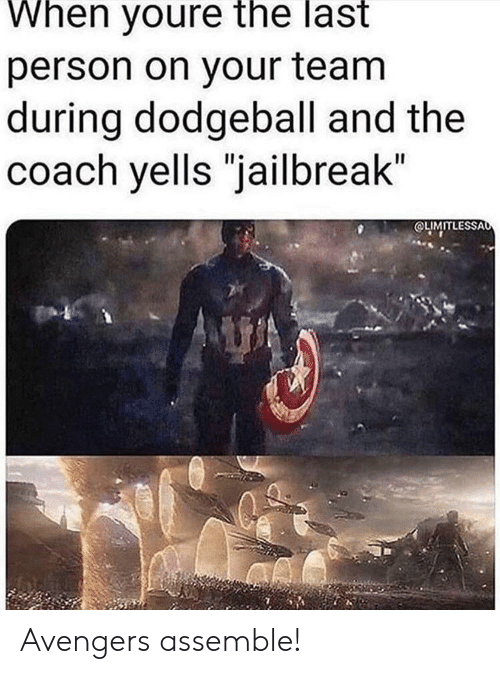 """Avengers: When youre the last  person on your team  during dodgeball and the  coach yells """"jailbreak""""  OLIMITLESSAo Avengers assemble!"""