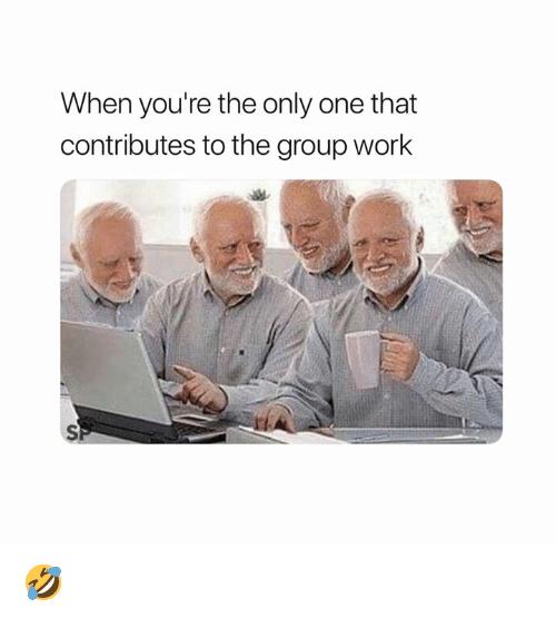 Work, Only One, and One: When you're the only one that  contributes to the group work 🤣