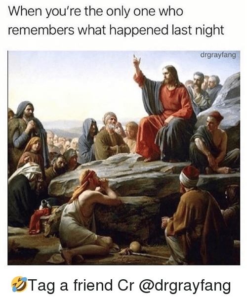Memes, Only One, and 🤖: When you're the only one who  remembers what happened last night  drgrayfang 🤣Tag a friend Cr @drgrayfang
