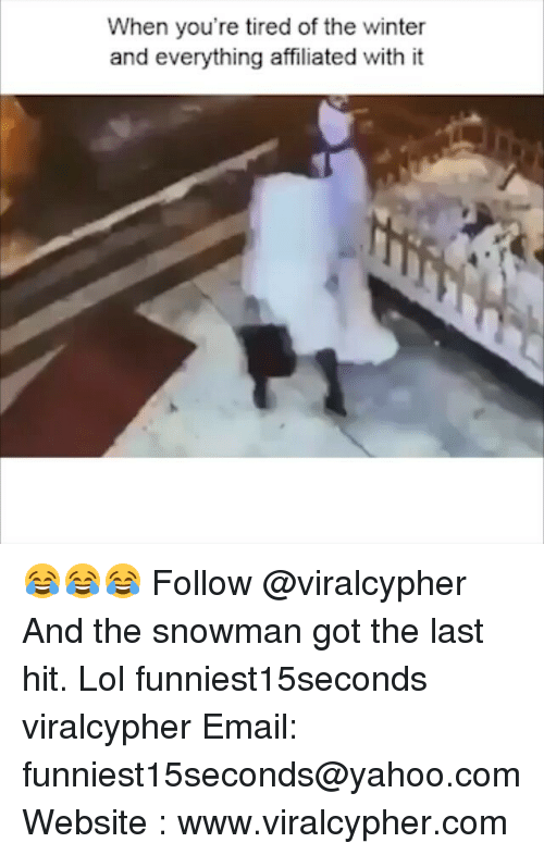 snowmans: When you're tired of the winter  and everything affiliated with it 😂😂😂 Follow @viralcypher And the snowman got the last hit. Lol funniest15seconds viralcypher Email: funniest15seconds@yahoo.com Website : www.viralcypher.com