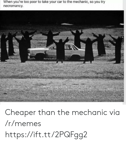 Memes, Mechanic, and Car: When you're too poor to take your car to the mechanic, so you try  necromancy. Cheaper than the mechanic via /r/memes https://ift.tt/2PQFgg2