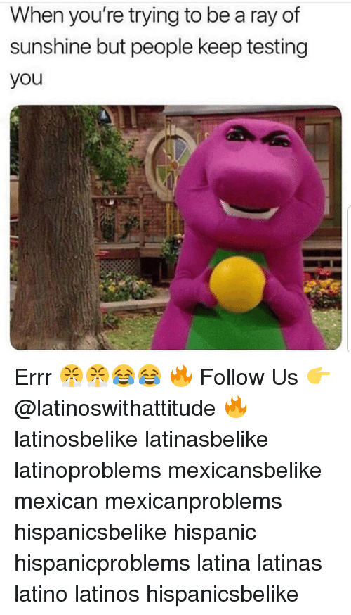 Latinos, Memes, and Mexican: When you're trying to be a ray of  sunshine but people keep testing  you Errr 😤😤😂😂 🔥 Follow Us 👉 @latinoswithattitude 🔥 latinosbelike latinasbelike latinoproblems mexicansbelike mexican mexicanproblems hispanicsbelike hispanic hispanicproblems latina latinas latino latinos hispanicsbelike