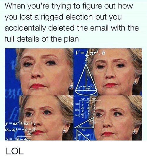 Lost, Email, and Tanning: When you're trying to figure out how  you lost a rigged election but you  accidentally deleted the email with the  full details of the plan  30t 45  tan LOL