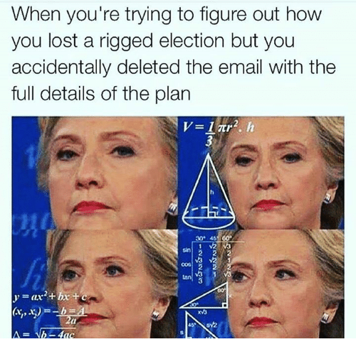 Memes, Plan B, and Email: When you're trying to figure out how  you lost a rigged election but you  accidentally deleted the email with the  full details of the plan  b-Aace