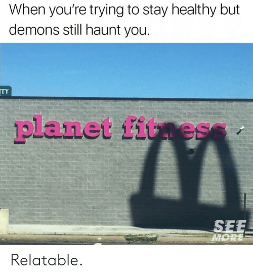 Relatable, Fit, and Demons: When you're trying to stay healthy but  demons still haunt you  TY  planet fit es Relatable.
