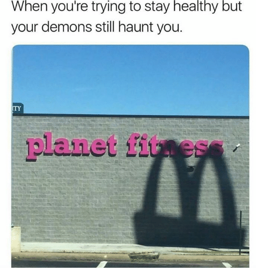 Fit, Demons, and Planet: When  you're  trying  to stay  healthy  but  your demons still haunt you.  ITY  planet fit es