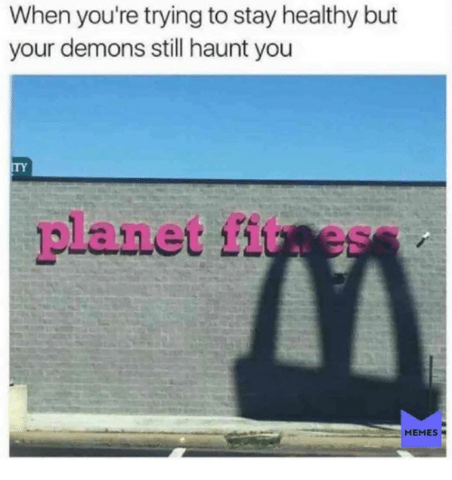 Dank, Memes, and 🤖: When you're trying to stay healthy but  your demons still haunt you  TY  planet fitess  MEMES