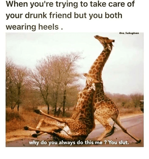 Drunk, Humans of Tumblr, and Take Care: When you're trying to take care of  your drunk friend but you both  wearing heels  Ono fucksgliven  why do you always do this me ? You slut.