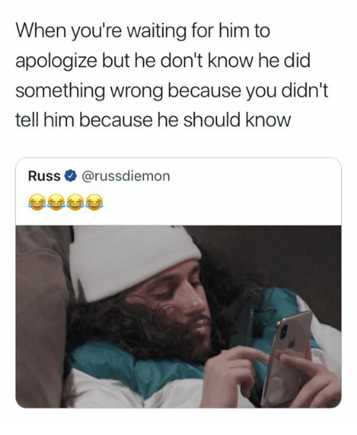 Waiting..., Him, and Did: When you're waiting for him to  apologize but he don't know he did  something wrong because you didn't  tell him because he should know  Russ@russdiemon  uSS