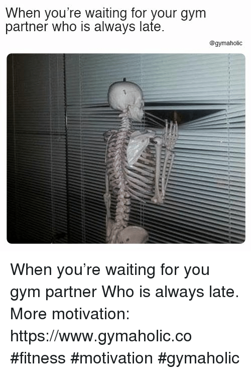 Gym, Waiting..., and Fitness: When you're waiting for your gym  partner who is always late.  @gymaholic When you're waiting for you gym partner  Who is always late.  More motivation: https://www.gymaholic.co  #fitness #motivation #gymaholic