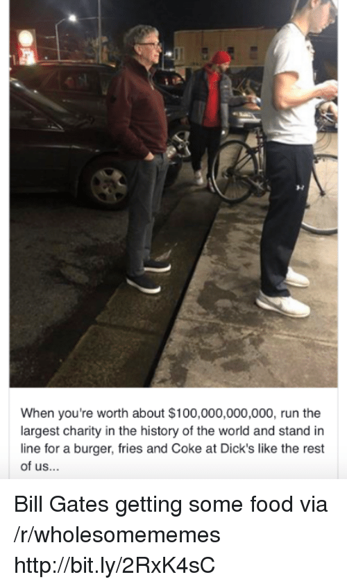 Anaconda, Bill Gates, and Dicks: When you're worth about $100,000,000,000, run the  largest charity in the history of the world and stand in  line for a burger, fries and Coke at Dick's like the rest  of us... Bill Gates getting some food via /r/wholesomememes http://bit.ly/2RxK4sC