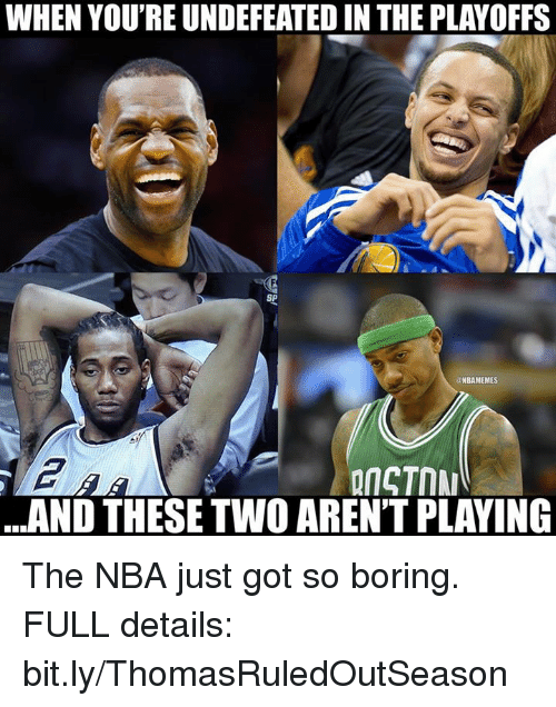 Nba, Got, and bit.ly: WHEN YOUREUNDEFEATED IN THE PLAYOFFS  SP  @NBAMEMES  ...AND THESETWO ARENT PLAYING The NBA just got so boring. FULL details: bit.ly/ThomasRuledOutSeason