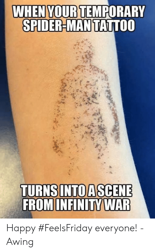 Memes, Spider, and SpiderMan: WHEN YOURTEMPORARY  SPIDER-MAN TATTOO Happy #FeelsFriday everyone!  -Awing