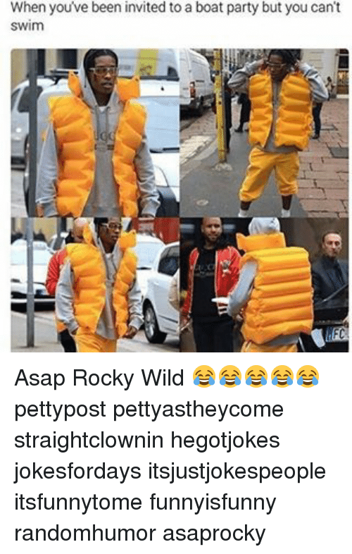 Memes, Rocky, and Asap Rocky: When you've been invited to a boat party but you can't  Swim Asap Rocky Wild 😂😂😂😂😂 pettypost pettyastheycome straightclownin hegotjokes jokesfordays itsjustjokespeople itsfunnytome funnyisfunny randomhumor asaprocky