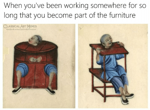 Facebook, Memes, and facebook.com: When you've been working somewhere for so  long that you become part of the furniture  CLASSICAL ART MEMES  facebook.com/elassicalartmemes