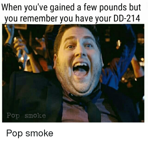 Memes, 🤖, and Pops: When you've gained a few pounds but  you remember you have your DD-214  Pop smoke Pop smoke