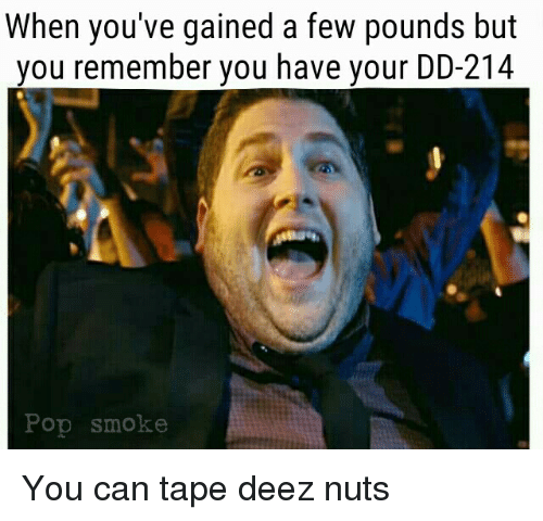 Deez Nuts, Memes, and Pop: When you've gained a few pounds but  you remember you have your DD-214  Pop smoke You can tape deez nuts