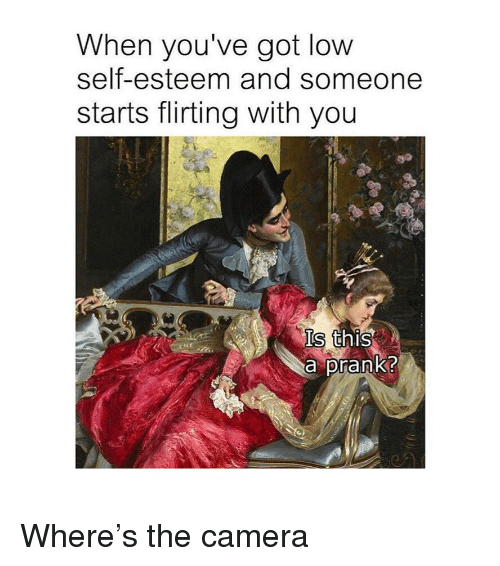 Prank, Camera, and Classical Art: When you've got low  self-esteem and someone  starts flirting with you  Is  a prank?  34 Where's the camera
