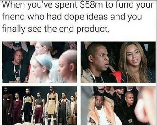 Dope, Who, and Ideas: When you've spent $58m to fund your  friend who had dope ideas and you  finally see the end product.