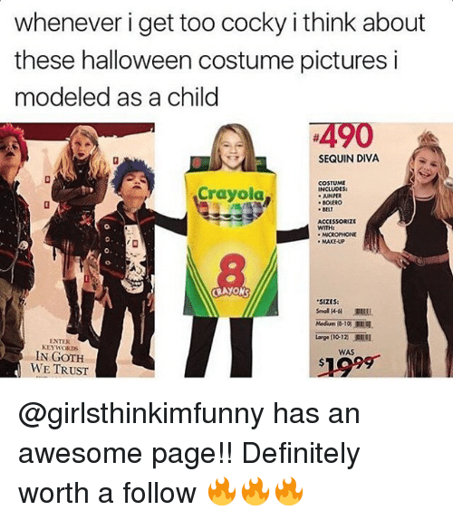 "sequins: whenever i get too cocky i think about  these halloween costume pictures i  modeled as a child  4490  SEQUIN DIVA  COSTUME  Crayola  INCLUDES:  JUMPER  BOLERO  BELT  ACCESSORIZE  MAKEUP  CRAYONS  ""SIZES:  Medium 10  Large no 12 .Ellil.  ENTER  KEYWORDS  WAS  IN GOTH  WE TRUST @girlsthinkimfunny has an awesome page!! Definitely worth a follow 🔥🔥🔥"