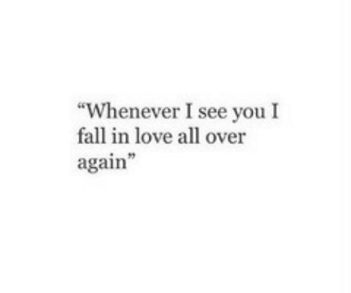 """Fall, Love, and All: """"Whenever I see you I  fall in love all over  again"""""""