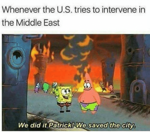 The Middle, Middle East, and City: Whenever the U.S. tries to intervene in  the Middle East  We did it Patrick! We  saved the city