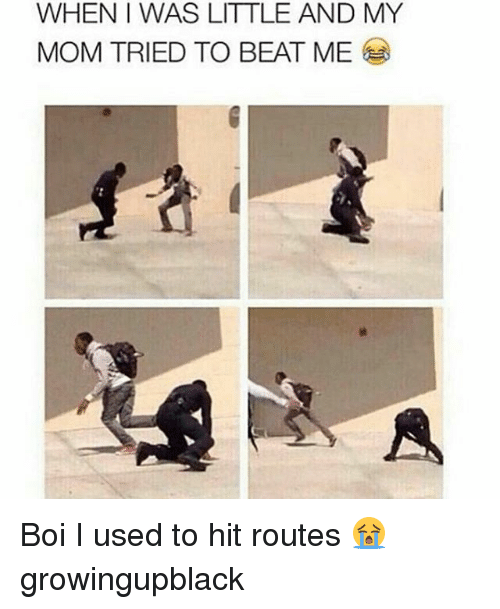Growing Up Black: WHENI WAS LITTLE AND MY  MOM TRIED TO BEAT ME Boi I used to hit routes 😭 growingupblack