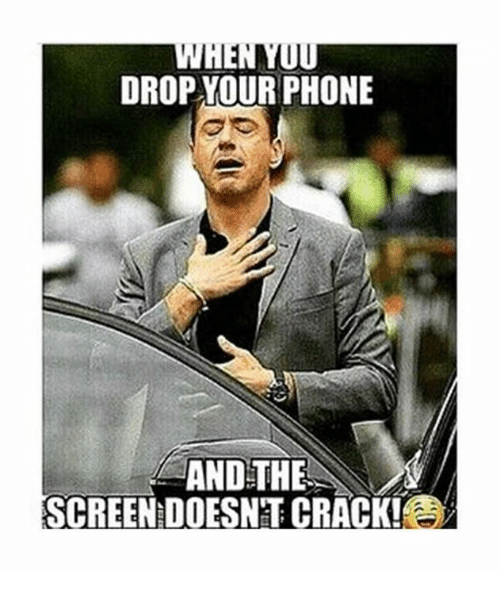 memes: WHENNUO  DROP YOUR PHONE  AND THE  SCREEN DOESNT CRACK!