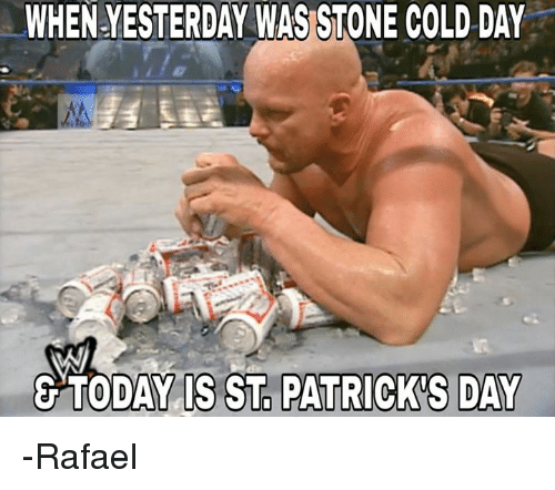 World Wrestling Entertainment, St Patrick's Day, and Today: WHENYESTERDAY WAS STONE COLD DAY  EG TODAY IS ST PATRICKS DAY -Rafael