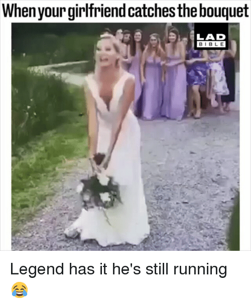 Memes, Bible, and Girlfriend: Whenyour girlfriend catches the bouquet  LAD  BIBLE Legend has it he's still running 😂