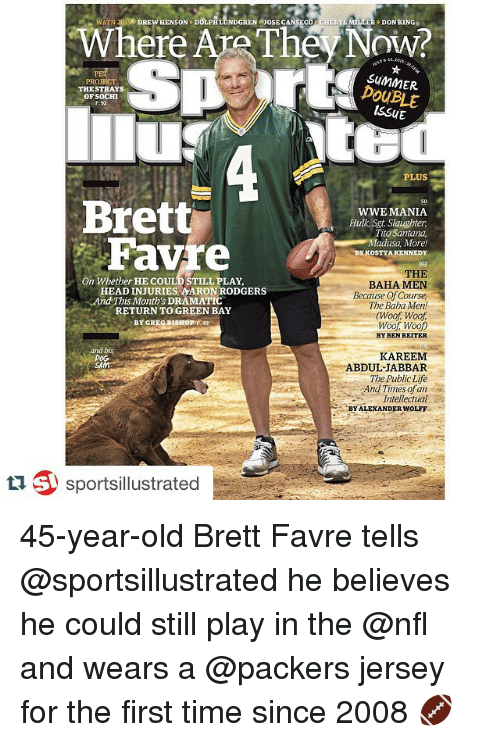 Aaron Rodgers, Life, and Nfl: Where Are The DON KING  HERYL PROJECT  DOUBLE  THESTRAYS  OF SOCHI  PLUS  Brett  WWE MANIA  Hulk, Sgt. Slaughter.  ito Santana  Favre  adusa, More!  BY KOSTYA KENNEDY  THE  On BAHA MEN  HEADINJURIES, AARON RODGERS  Because of Course  And This Month's DRAMATIC  The Baha Men!  RETURN TO GREEN BAY  (Woof Woof  BY GREG DI  SHOP P42  Woof Woof  BYBENREITER  and his  KAREEM  ABDUL-JABBAR  The Public Life  And Times of an  Intellectual  e BY ALEXANDER WOLFF  ti sportsillustrated 45-year-old Brett Favre tells @sportsillustrated he believes he could still play in the @nfl and wears a @packers jersey for the first time since 2008 🏈