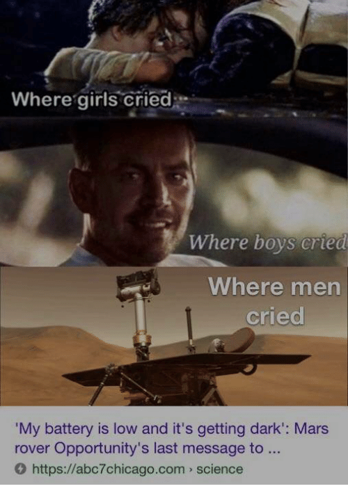 Girls, Mars, and Science: Where girls cried  Where boys cried  Where men  cried  My battery is low and it's getting dark': Mars  rover Opportunity's last message to  O https://abc7chicago.com science