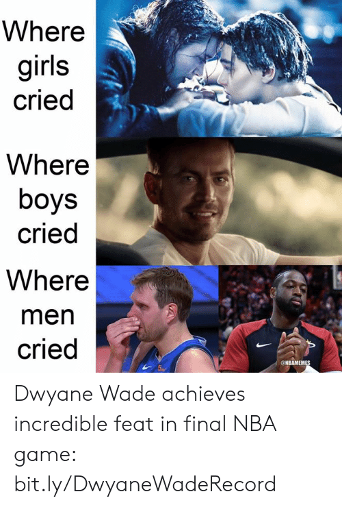 feat: Where  girls  cried  Where  boys  cried  Where  men  cried  ONBAMEMES Dwyane Wade achieves incredible feat in final NBA game: bit.ly/DwyaneWadeRecord