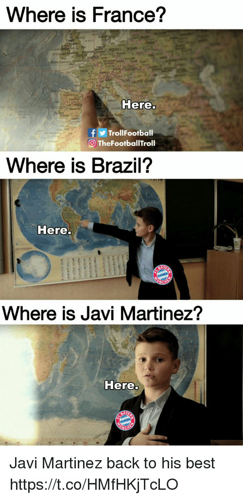 Memes, Best, and Brazil: Where is France?  IPIA  ere  fTrollFootball  O TheFootballTrol  Where is Brazil'?  Here.  Where is Javi Martinez?  Here. Javi Martinez back to his best https://t.co/HMfHKjTcLO