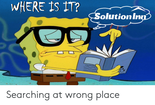 SpongeBob, Where Is It, and  Place: WHERE IS IT?  olutionin Searching at wrong place