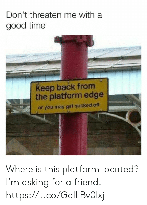 Asking: Where is this platform located? I'm asking for a friend. https://t.co/GaILBv0lxj