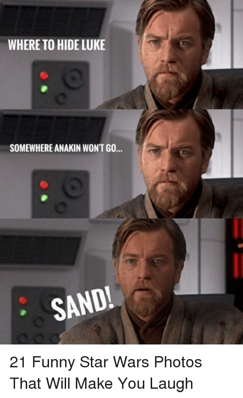 Funny, Star Wars, and Star: WHERE TO HIDE LUKE  SOMEWHERE ANAKIN WONT GO...  SAND! 21 Funny Star Wars Photos That Will Make You Laugh