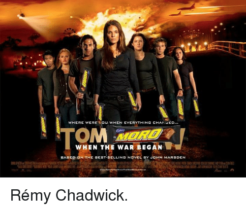 chadwicks: WHERE WERE SOU WHEN EVERYTHING CHAN JED...  WHEN THE WAR BEGAN  BASED dN THE BEST SELLING NOVEL BY JOHN MARSDEN Rémy Chadwick.