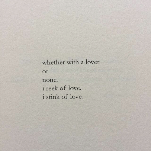 Love, Lover, and  None: whether with a lover  or  none.  i reek of love.  i stink of love.