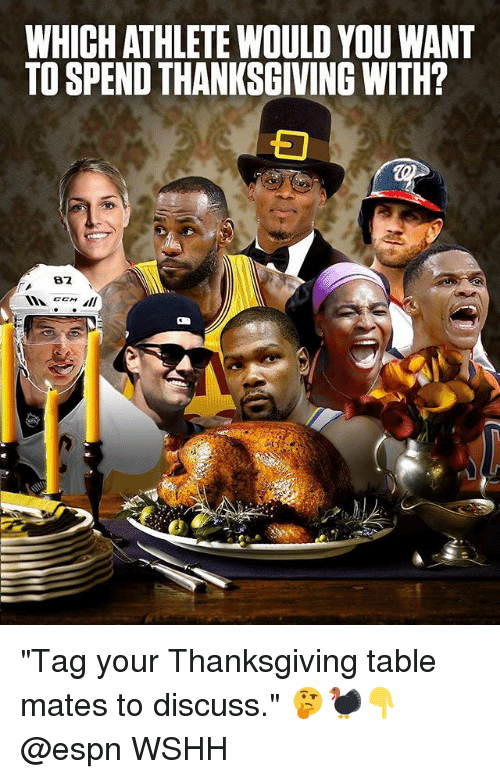 """Espn, Memes, and Thanksgiving: WHICH ATHLETE WOULD YOU WANT  TO SPEND THANKSGIVING WITH?  82 """"Tag your Thanksgiving table mates to discuss."""" 🤔🦃👇 @espn WSHH"""