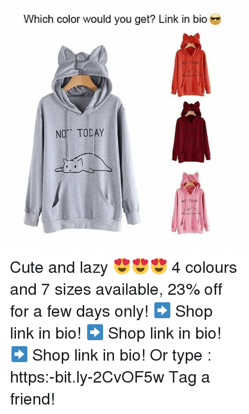 Cute, Lazy, and Memes: Which color would you get? Link in bio  NOT TODAY Cute and lazy 😍😍😍 4 colours and 7 sizes available, 23% off for a few days only! ➡ Shop link in bio! ➡ Shop link in bio! ➡ Shop link in bio! Or type : https:-bit.ly-2CvOF5w Tag a friend!