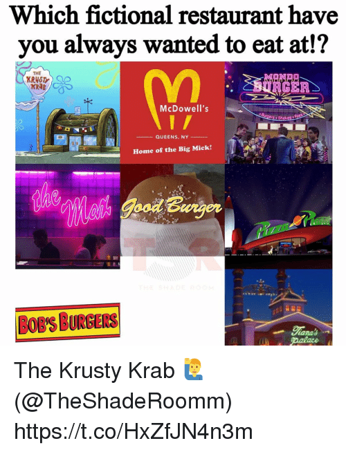 Home, Restaurant, and Fictional: Which fictional restaurant have  you always wanted to eat at!?  THE  KRAB  McDowell's  Shakes Fries  Home of the Big Mick!  BOB'S BURGERS The Krusty Krab 🙋♂️ (@TheShadeRoomm) https://t.co/HxZfJN4n3m