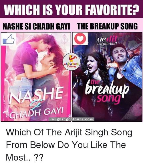 Songs, Indianpeoplefacebook, and Arijit Singh: WHICH IS YOUR FAVORITE  NASHE SI CHADH GAYI THE BREAKUP SONG  Cle  laimushkil  LA GHING  NASHE pren  CHADH GAYI  laughing colours.com Which Of The Arijit Singh Song From Below Do You Like The Most.. ??