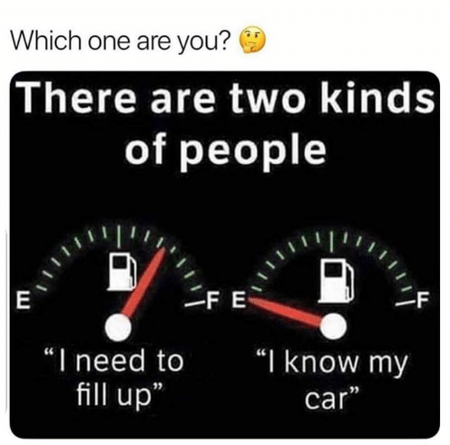 "Car, One, and You: Which one are you?  There are two kinds  of people  FE  |E  -F  ""I need to  ""I know my  fill up  car"""